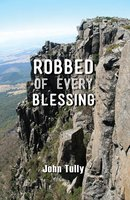 Robbed of Every Blessing - John Tully