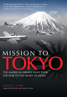 Mission to Tokyo - Robert F. Dorr