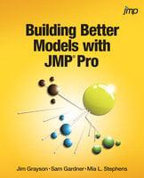 Building Better Models with JMP Pro - Jim Grayson, Sam Gardner, Mia Stephens