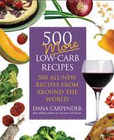 500 More Low-Carb Recipes - Dana Carpender