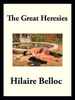 The Great Heresies - Hilaire Belloc