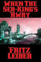 When The Sea-King's Away - Fritz Leiber