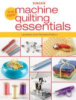 Singer New Machine Quilting Essentials - Editors of Creative Publishing international