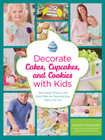 Decorate Cakes, Cupcakes, and Cookies with Kids - Autumn Carpenter