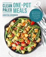 Clean Paleo One-Pot Meals - Christina Shoemaker
