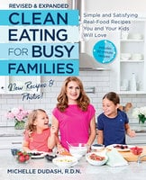 Clean Eating for Busy Families, revised and expanded - Michelle Dudash