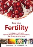 Feed Your Fertility - Emily Bartlett, Laura Erlich