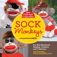 Sew Cute and Collectible Sock Monkeys - Dee Lindner