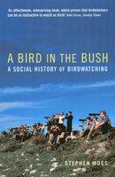 A Bird in the Bush - Stephen Moss