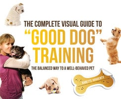 """The Complete Visual Guide to """"Good Dog"""" Training - Babette Haggerty"""