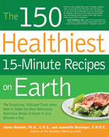 The 150 Healthiest 15-Minute Recipes on Earth - Jonny Bowden, Jeannette Bessinger