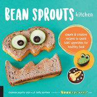 Bean Sprouts Kitchen - Shannon Payette Seip, Kelly Parthen