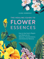 The Healing Guide to Flower Essences - Alena Hennessy