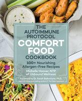 The Autoimmune Protocol Comfort Food Cookbook