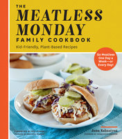 The Meatless Monday Family Cookbook - Jenn Sebestyen