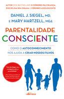 Parentalidade Consciente - Daniel Siegel, Mary Hartzell
