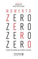 Momento zero: o ponto de partida que mudará sua vida