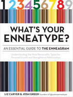 What's Your Enneatype? An Essential Guide to the Enneagram - Liz Carver, Josh Green