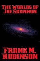 The Worlds of Joe Shannon - Frank M. Robinson
