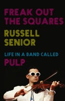 Freak Out the Squares - Russell Senior