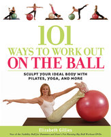 101 Ways to Work Out on the Ball - Elizabeth Gillies