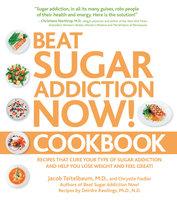 Beat Sugar Addiction Now! Cookbook - Chrystle Fiedler, Jacob Teitelbaum, Deirdre Rawlings