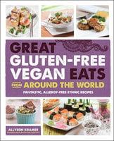 Great Gluten-Free Vegan Eats From Around the World - Allyson Kramer