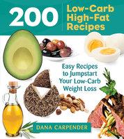 200 Low-Carb High-Fat Recipes - Dana Carpender