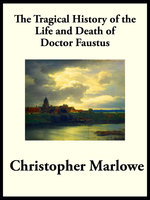 The Tragical History of the Life and Death of Dr. Faustus - Christoper Marlowe