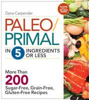Paleo/Primal in 5 Ingredients or Less - Dana Carpender