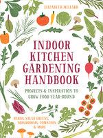 Indoor Kitchen Gardening Handbook - Elizabeth Millard