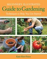 Beginner's Illustrated Guide to Gardening - Katie Elzer-Peters