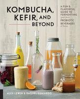 Kombucha, Kefir, and Beyond - Alex Lewin, Raquel Guajardo