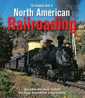 The Complete Book of North American Railroading - Andrew Mcbride, Jim Boyd, Kevin EuDaly, Mike Schafer, Steve Jessup, Steve Glischinski