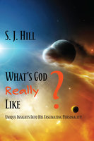 What's God Really Like - S.J. Hill