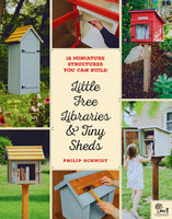 Little Free Libraries & Tiny Sheds - Philip Schmidt, Little Free Library