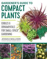 Gardener's Guide to Compact Plants - Jessica Walliser