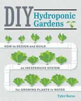DIY Hydroponic Gardens - Tyler Baras