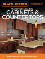 Black & Decker The Complete Guide to Cabinets & Countertops - Editors of Cool Springs Press