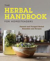 The Herbal Handbook for Homesteaders - Abby Artemisia