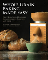 Whole Grain Baking Made Easy - Tabitha Alterman