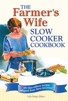 The Farmer's Wife Slow Cooker Cookbook - Lela Nargi