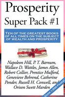 Prosperity Super Pack #1 - James Allen, Napoleon Hill, Wallace D. Wattles, Russell H. Conwell, Genevieve Behrend, Robert Collier, P.T. Barnum, Orison Swett Marden, Prentice Mulford, Catherine Ponder