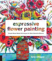 Expressive Flower Painting - Lynn Whipple