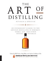 The Art of Distilling, Revised and Expanded - Bill Owens, Alan Dikty, Andrew Faulkner