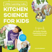 Little Learning Labs: Kitchen Science for Kids - Liz Lee Heinecke