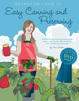 The Fresh Girl's Guide to Easy Canning and Preserving - Ana Micka