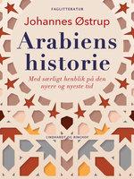 Arabiens historie. Med særligt henblik på den nyere og nyeste tid - Johannes Østrup