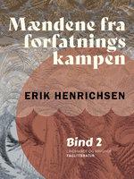 Mændene fra forfatningskampen. Bind 2 - Erik Henrichsen