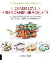 Charm Love Friendship Bracelets - Sherri Haab